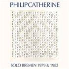 PHILIP CATHERINE Solo Bremen 1979 & 1982 album cover