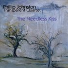 PHILLIP JOHNSTON The Needless Kiss album cover