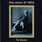 PHILLIP JOHNSTON The Unknown album cover