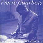 PIERRE COURBOIS Unsquare Roots album cover