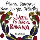 PIERRE DØRGE Pierre Dørge & New Jungle Orchestra : Jazz Is Like a Banana album cover