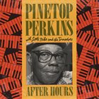 PINETOP PERKINS Pinetop Perkins With Little Mike And The Tornadoes ‎: After Hours album cover