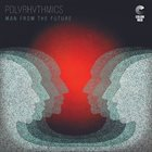 POLYRHYTHMICS Man From The Future album cover
