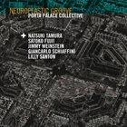 PORTA PALACE COLLECTIVE Neuroplastic Groove (feat. Natsuki Tamura, Lilly Santon, Satoko Fujii, Jimmy Weinstein & Giancarlo Schiaffini) album cover