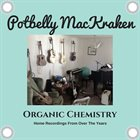 POTBELLY MACKRAKEN Organic Chemistry : Home Recordings From Over The Years album cover