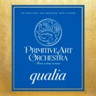 PRIMITIVE ARTS ORCHESTRA Qualia album cover