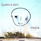 QUATRO A ZERO Alegria album cover