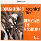 RAHSAAN ROLAND KIRK Here Comes the Whistleman album cover
