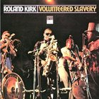 RAHSAAN ROLAND KIRK Volunteered Slavery album cover