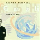 RAINER TEMPEL Rainer Tempels GmbH : Blick in die Welt album cover