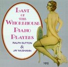 RALPH SUTTON Ralph Sutton & Jay McShann : Last of the Whorehouse Piano Players album cover