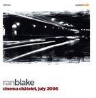 RAN BLAKE Cinema Châtelet, July 2006 album cover