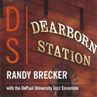 RANDY BRECKER Randy Brecker with the DePaul University Jazz Ensemble: Dearborn Station album cover