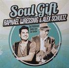 RAPHAEL WRESSNIG Raphael Wressnig - Alex Schultz : Soul Gift album cover
