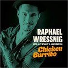 RAPHAEL WRESSNIG Raphael Wressnig With Alex Schultz & James Gadson : Chicken Burrito album cover