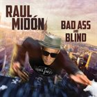 RAUL MIDÓN Bad Ass and Blind album cover