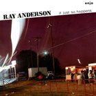 RAY ANDERSON It Just So Happens album cover