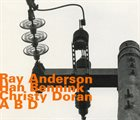RAY ANDERSON Ray Anderson, Han Bennink, Christy Doran : A B D album cover