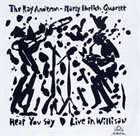 RAY ANDERSON Ray Anderson - Marty Ehrlich Quartet : Hear You Say - Live In Willisau album cover