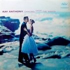 RAY ANTHONY Dancing Over the Waves album cover