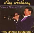 RAY ANTHONY Dream Dancing VI: The Sinatra Songbook album cover