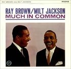 RAY BROWN Much In Common (with Milt Jackson) album cover
