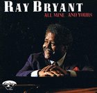 RAY BRYANT All Mine ... And Yours album cover