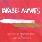 RAYMOND MACDONALD Raymond MacDonald & Marilyn Crispell ‎: Parallel Moments album cover