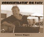 REBECCA KILGORE Concentratin' On Fats album cover