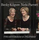 REBECCA KILGORE Rebecca Kilgore & Nicki Parrott : Two Songbirds Of A Feather album cover