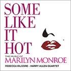 REBECCA KILGORE Some Like It Hot - The Music Of Marilyn Monroe album cover