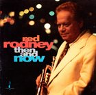 RED RODNEY Then and Now album cover