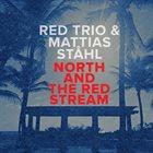 RED TRIO RED trio & Mattias Ståhl  : North And The Red Stream album cover
