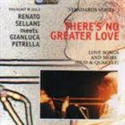 RENATO SELLANI Renato Sellani Meets Gianluca Petrella ‎: There's No Greater Love album cover