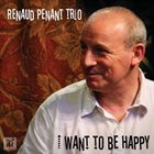 RENAUD PENANT I Want to Be Happy album cover