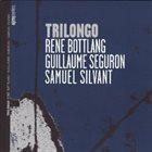 RENÉ BOTTLANG Rene Bottlang, Guillaume Seguron, Samuel Silvant : Trilongo album cover