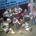 RESPECT SEXTET Live at the Bop Shop album cover