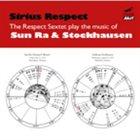 RESPECT SEXTET Sirius Respect: The Respect Sextet play the music of Sun Ra & Stockhausen album cover