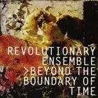 REVOLUTIONARY ENSEMBLE Beyond The Boundary Of Time album cover