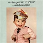 REYNOLD PHILIPSEK Middle-Aged Child Prodigy album cover