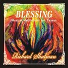 RICHARD SHULMAN Blessing : Musical Meditations for Taiwan album cover