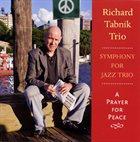 RICHARD TABNIK Symphony For Jazz trio / A Prayer for Peace album cover