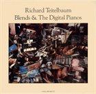 RICHARD TEITELBAUM Blends & The Digital Pianos album cover