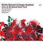 RICHIE BEIRACH Richie Beirach  & Gregor Huebner : Live At Birdland New York album cover