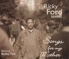 RICKY FORD Ricky Ford Sextet : Songs For My Mother album cover