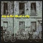 ROB BROWN Rob Brown / Daniel Levin, Jacek Mazurkiewicz : Day In The Life Of A City album cover