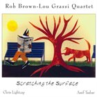ROB BROWN Rob Brown-Lou Grassi Quartet : Scratching The Surface album cover