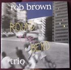 ROB BROWN Round The Bend album cover
