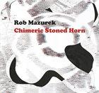 ROB MAZUREK Chimeric Stoned Horn album cover