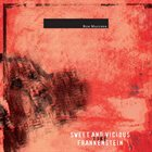 ROB MAZUREK Sweet and Vicious Like Frankenstein album cover